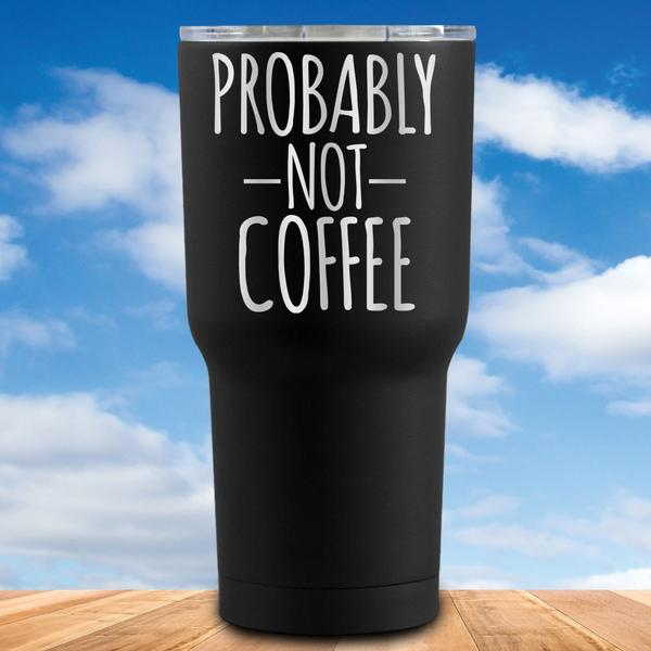 probably-not-coffee-30-oz-coated-tumbler-1_600x.jpg